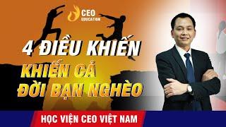 Chỉ 4 Điều Khiến Cả Đời Bạn Nghèo ? | Người giàu đều tránh xa yếu tố này? | Học Viện CEO Việt Nam