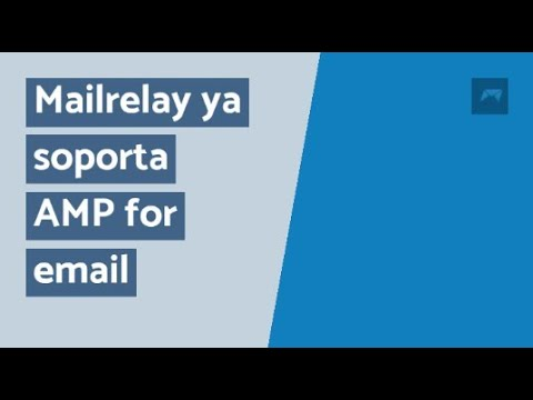 Mailrelay ya soporta AMP for email (Accelerated Mobile Pages)