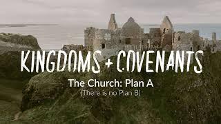 Building Blocks - Kingdoms + Covenants, The Church: Plan A (there is no plan b)