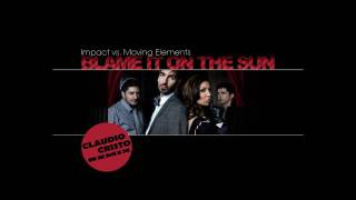Impact vs Moving Elements - Blame It On The Sun (Claudio Cristo Remix)