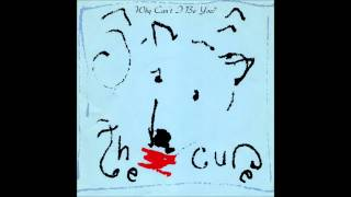 The Cure - Why Can't I Be You ? (Extended Mix) 1987