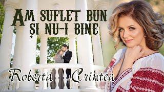 Am suflet bun si nu-i bine - Roberta Crintea - videoclip 2017