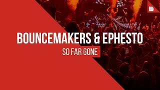 BounceMakers & Ephesto - So Far Gone