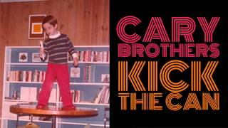 Cary Brothers - Kick The Can