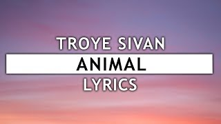 Troye Sivan - Animal (Lyrics)