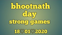18 January 2020 bhootnath day strong games