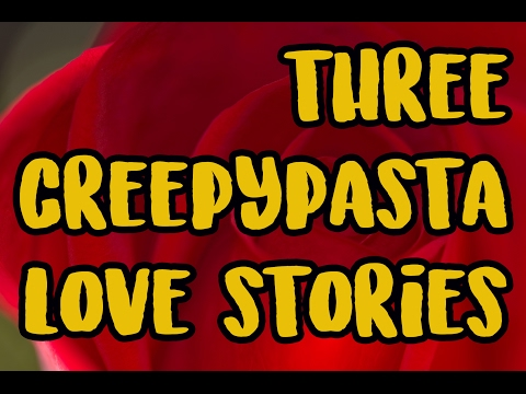 3 Creepypasta Love Stories - Valentine's Day Special