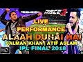Salman Khan Atif Aslam Live Performance On Allah Duhai Hai Song Race 3 IPL FINAL MATCH 2018 mp3