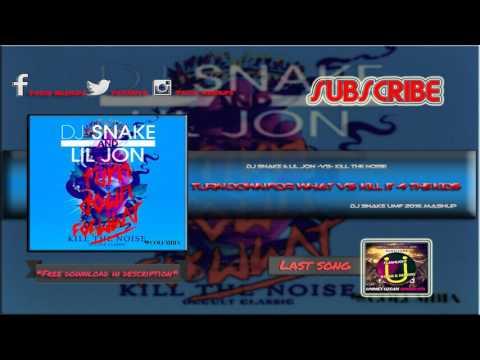 Turn Down For What vs Kill It 4 The Kids (Dj Snake Mashup)