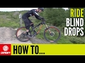 How To Ride Blind Drops | Essential MTB Skills
