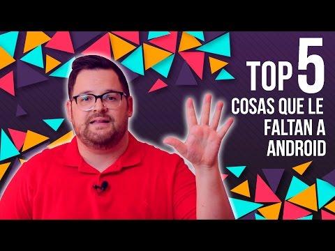 TOP 5 COSAS QUE LE FALTAN A ANDROID