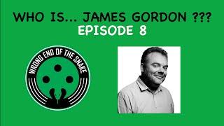 WRONG END OF THE SNAKE - Episode 8 w/ James Gordon
