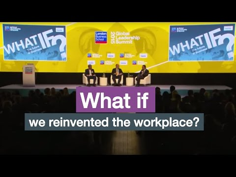 What if we reinvented the workplace? | London Business School
