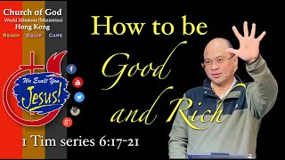 "Church of God Hong Kong - ""How To be Good and Rich 1Tim. 6:17-21"