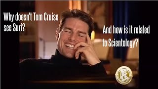 Why doesn't Tom Cruise see Suri? (And how is it related to Scientology?)