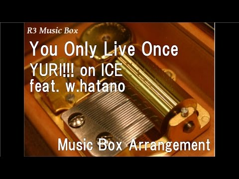 "You Only Live Once/YURI!!! On ICE Feat. W.hatano [Music Box] (Anime ""YURI!!! On ICE"" ED)"