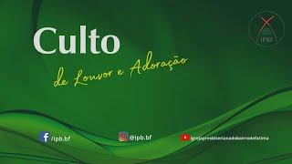 Culto de Louvor e Adoração - IP Bairro de Fátima 28/02/2021.