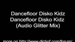 Dancefloor Disko Kidz - Dancefloor Disko Kidz (Audio Glitter Mix)