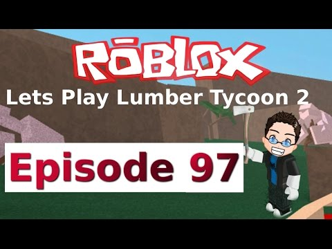Roblox - Lets Play Lumber Tycoon 2 - Ep 97