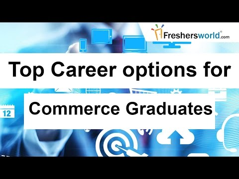 2017 Top Career opportunities for commerce graduates – B.Com, M.Com, Top departments you can choose