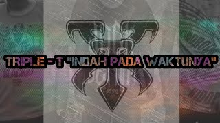 TRIPLE T INDAH PADA WAKTUNYA ( NO COPYRIGHT )
