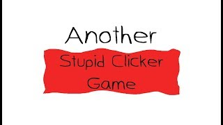 Another Stupid Clicker Game