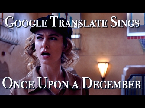 Google Translate Sings: Once Upon a December from Anastasia