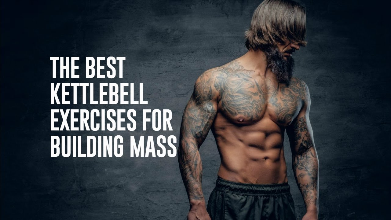 Kettlebell Bodybuilding The Best Kettlebell Exercises For Building Mass