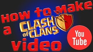 How to make a Clash of Clans Video for YouTube!