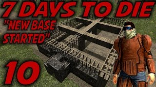 """7 Days To Die Alpha 10.4 Gameplay / Let's Play (s-10.5) -e10- """"new Base Started"""""""