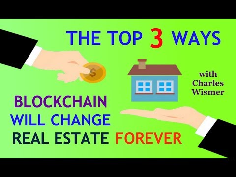 The Top 3 Ways Blockchain Will Change Real Estate Forever... with Charles Wismer