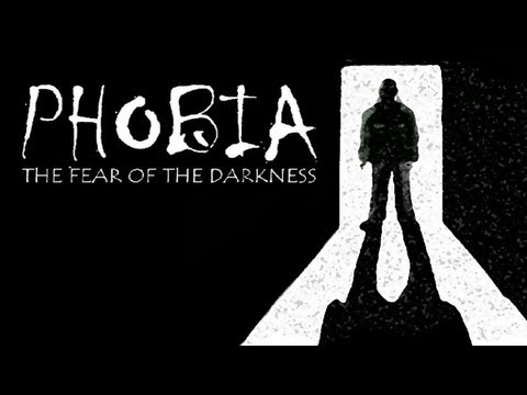 PHOBIA: The Fear of the Darkness