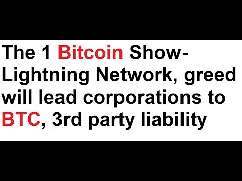 The 1 Bitcoin Show- Lightning Network, greed will lead corporations to BTC, 3rd party liability