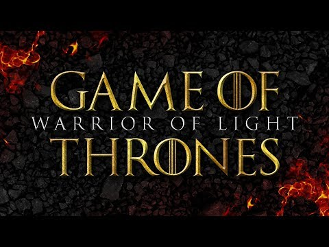 Warrior of Light - Game of Thrones  Epic