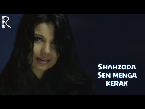 Shahzoda - Sen menga kerak | Шахзода - Сен менга керак