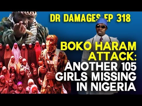 Dr. Damages Show – Episode 318: Boko Haram Attack: Another 105 School Girls Missing in Nigeria