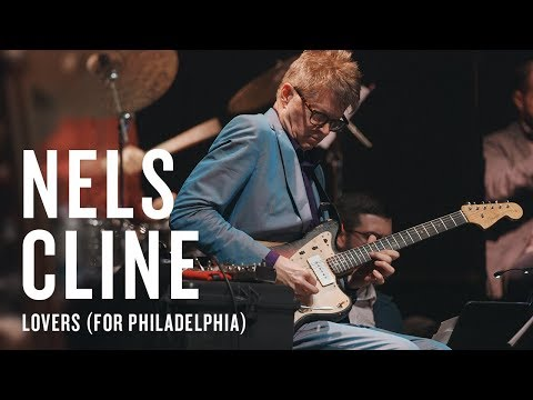 Nels Cline: Lovers (for Philadelphia) | JAZZ NIGHT IN AMERICA