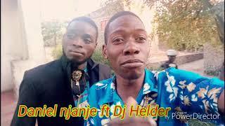 Daniel njanje ft Dj Helder