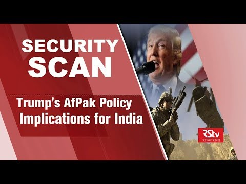 Security Scan - Trump's Af-Pak Policy : Implications for India