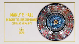 Manly P. Hall - Magnetic Disruption, Why CERN is a Risk to Humanity.