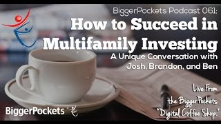 BiggerPockets Podcast 061: How to Succeed in Multifamily Investing(BP Podcast 061: How to Succeed in Multifamily Investing -- A Unique Conversation with Josh, Brandon, and Ben See the show notes here: ..., 2014-03-19T23:16:26.000Z)
