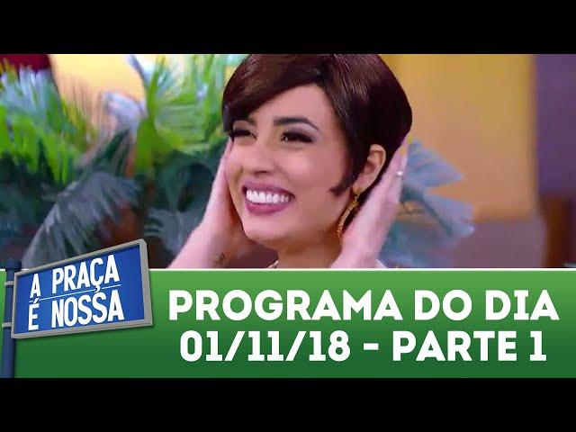 A Praça É Nossa (01/11/18) | Parte 1