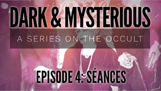 Séances | Dark & Mysterious, A Series on the Occult: Episode 4