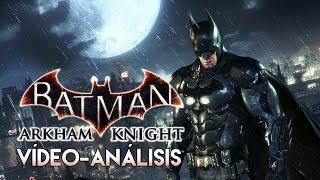 Vídeo-Análisis/Review   BATMAN: ARKHAM KNIGHT (versión de PlayStation 4)