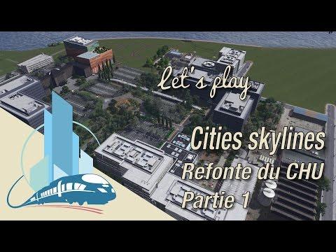 Let's Play Cities SKylines Episode 65 : La refonte du CHU premiere partie