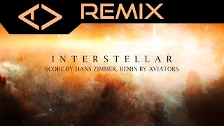 Hans Zimmer - Theme From Interstellar (Aviators Remix)