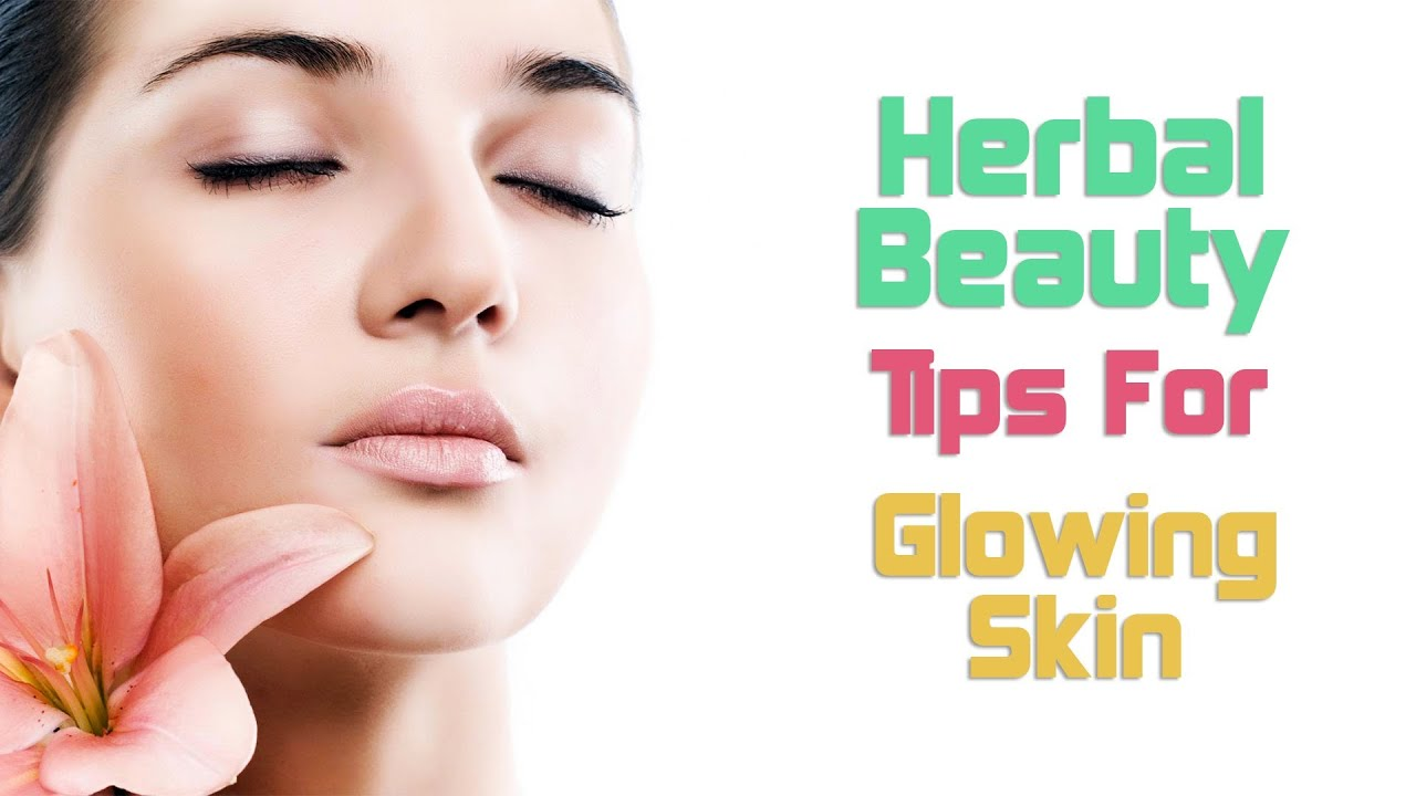 Natural Beauty Tips For Glowing: Herbal Beauty Tips For Glowing Skin