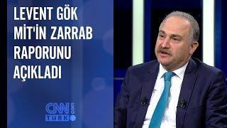 Levent Gök MİT'in Zarrab raporunu açıkladı