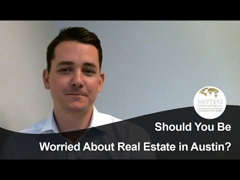 Greater Austin Real Estate Agent: Should You Be Worried About Real Estate in Austin?