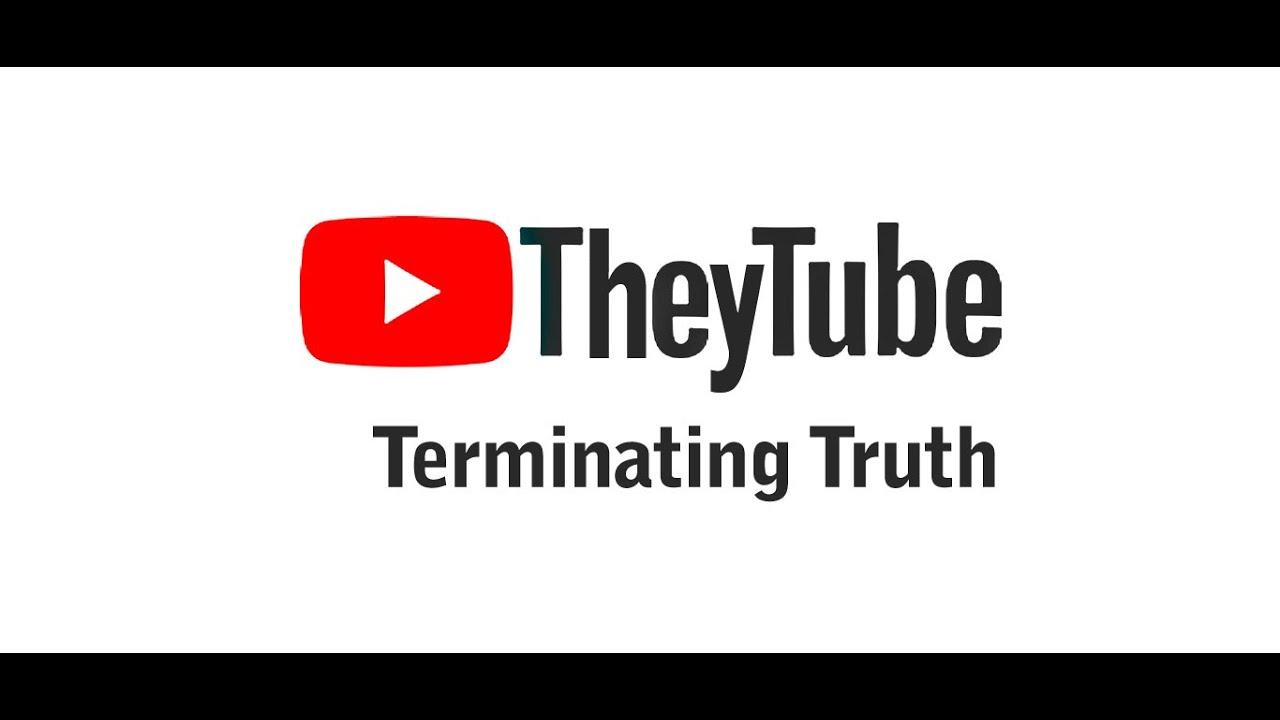 TheyTube Terminating Truth